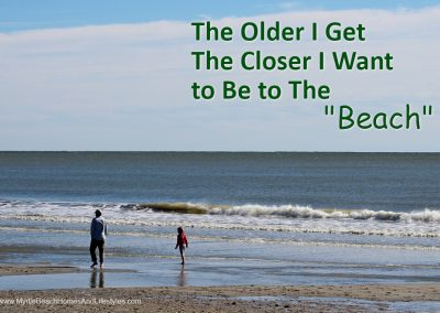 Beach Life Words of Wisdom The Older I Get